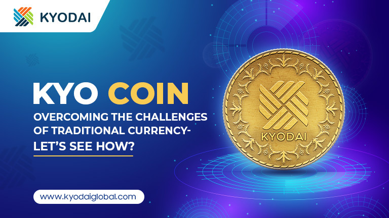 Kyo Coin Overcoming the Challenges of Traditional Currency- Let's see How?