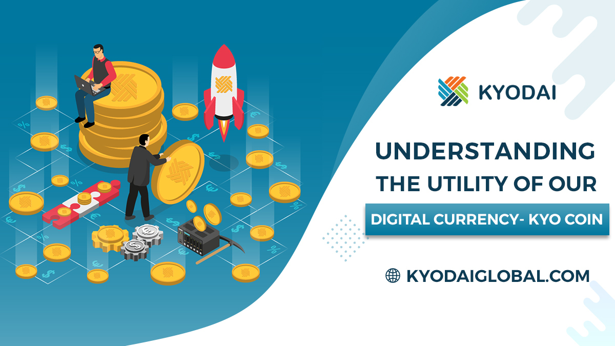 Understanding the Utility Of Our Digital Currency- Kyo Coin